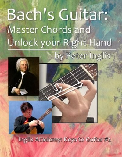 Bach's Guitar: Master Chords and unlock your Right Hand (The Whole Guitarist: Let's play Music!, Book 2)