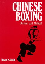 Chinese Boxing, Masters and Methods by Robert W. Smith